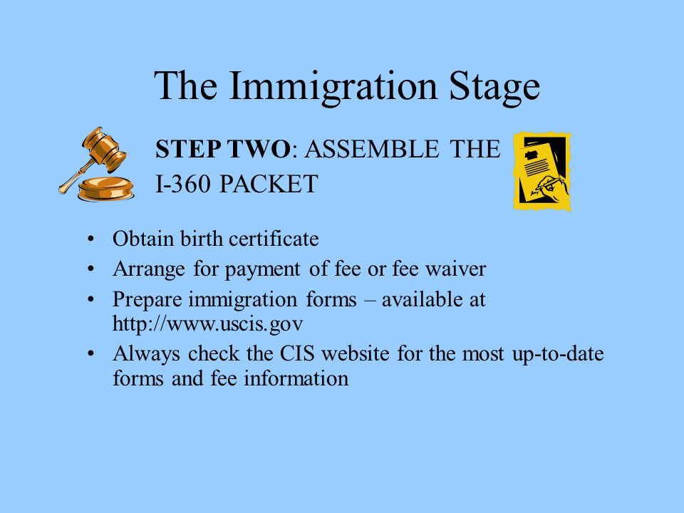 The Immigration Stage STEP TWO: ASSEMBLE THE I-360 PACKET