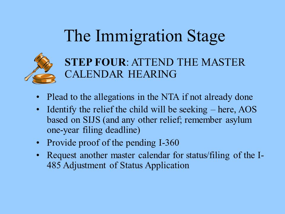 The Immigration Stage STEP FOUR: ATTEND THE MASTER CALENDAR HEARING