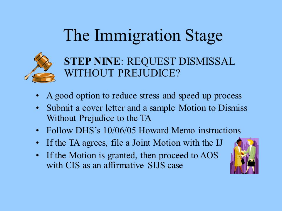 The Immigration Stage STEP NINE: REQUEST DISMISSAL WITHOUT PREJUDICE