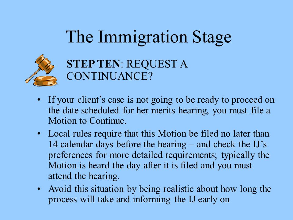The Immigration Stage STEP TEN: REQUEST A CONTINUANCE