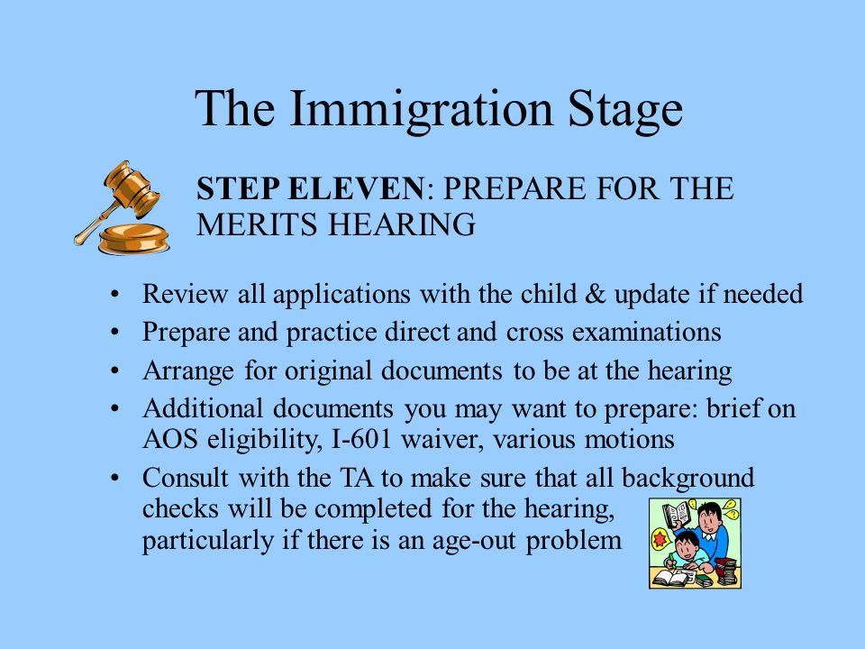 The Immigration Stage STEP ELEVEN: PREPARE FOR THE MERITS HEARING