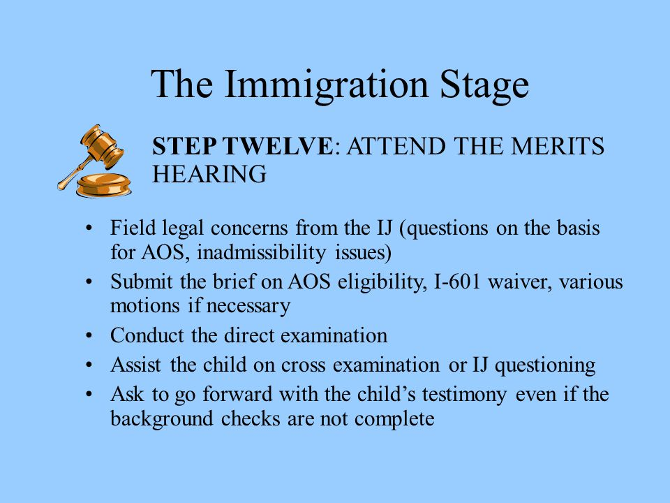 The Immigration Stage STEP TWELVE: ATTEND THE MERITS HEARING