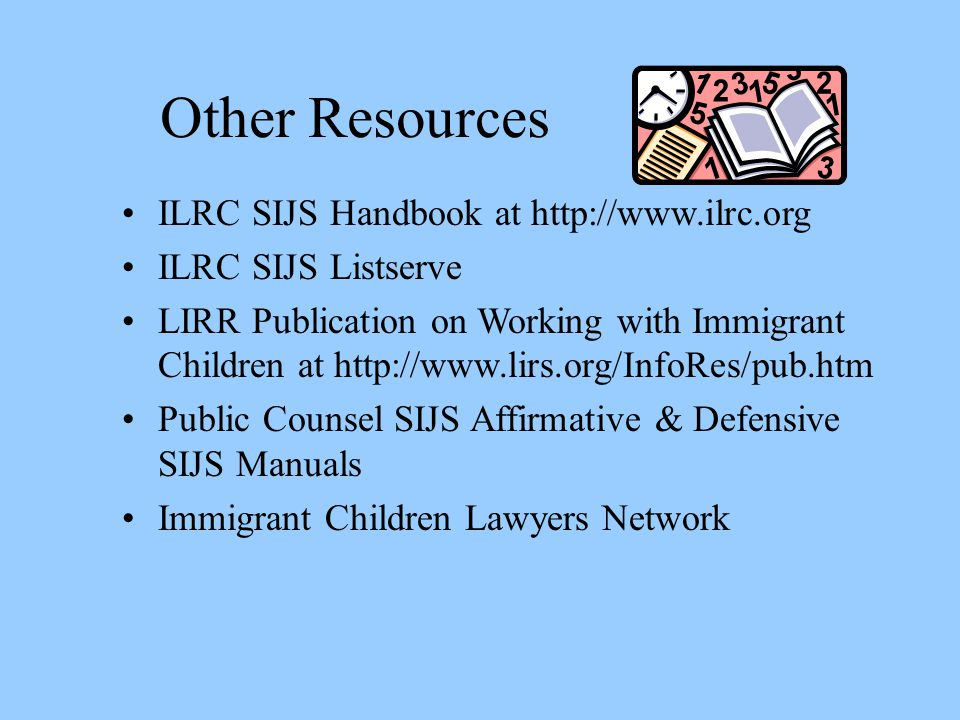 Other Resources ILRC SIJS Handbook at http://www.ilrc.org