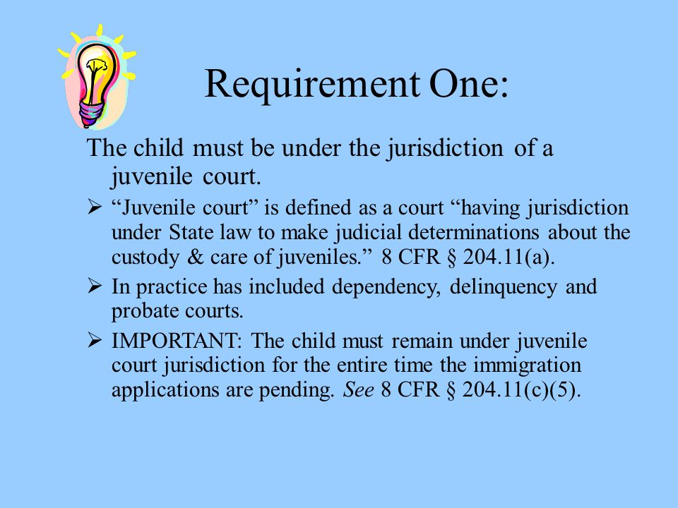 Requirement One: The child must be under the jurisdiction of a juvenile court.