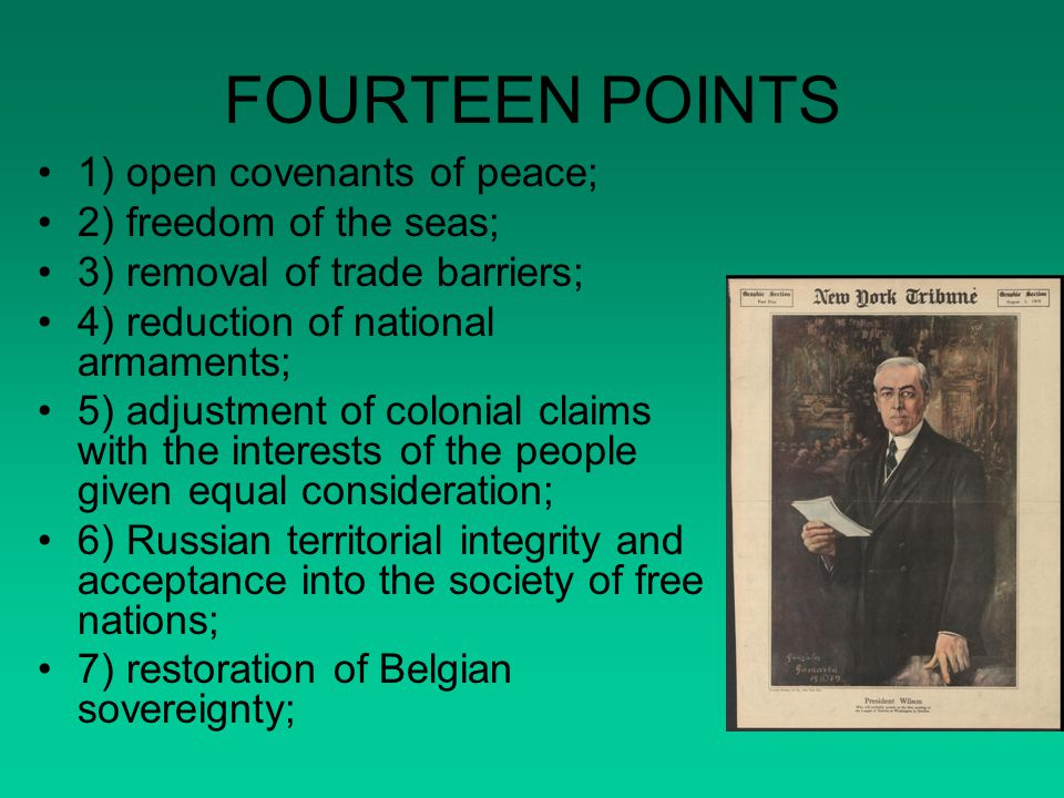 FOURTEEN POINTS 1) open covenants of peace; 2) freedom of the seas;