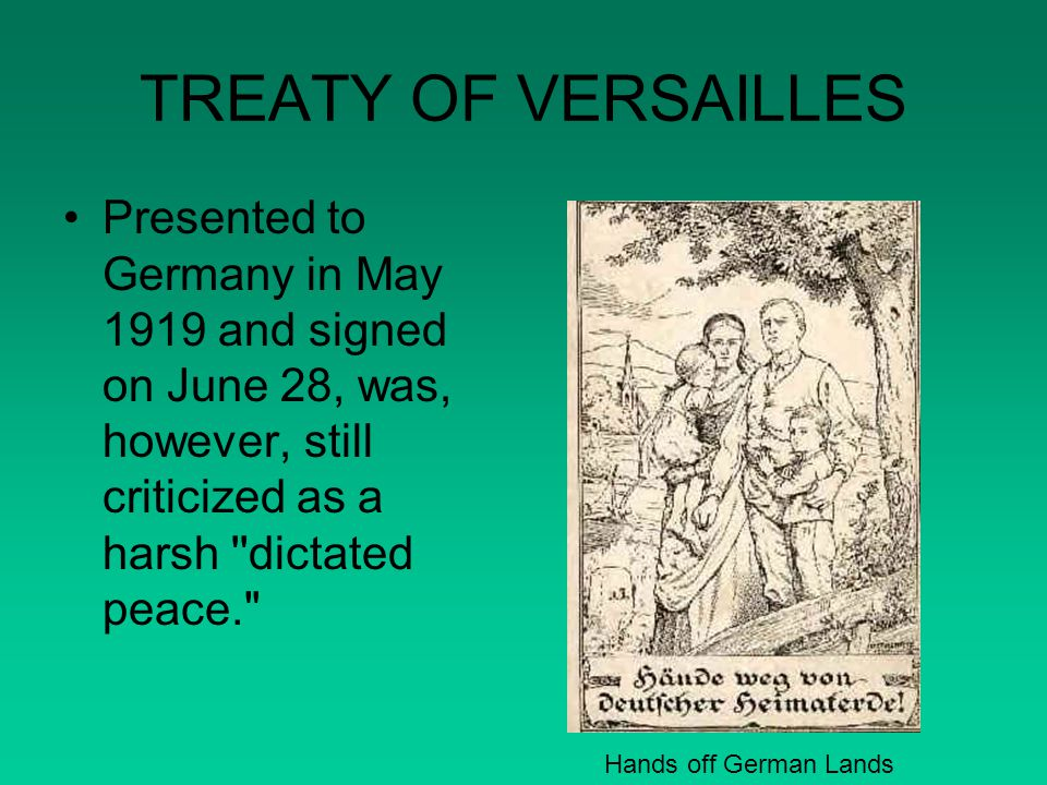 TREATY OF VERSAILLES Presented to Germany in May 1919 and signed on June 28, was, however, still criticized as a harsh dictated peace.