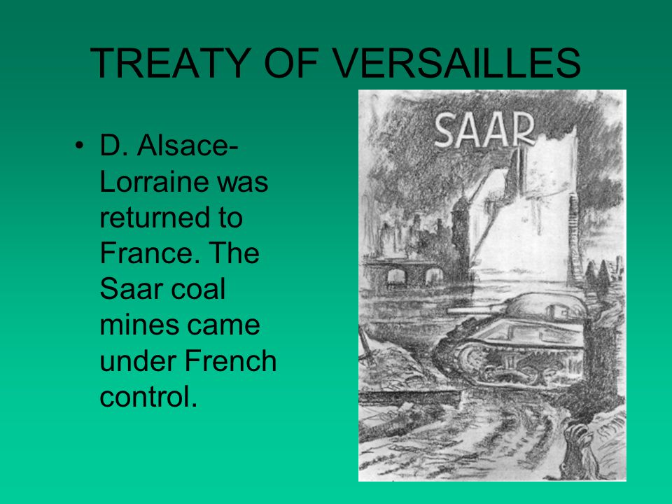 TREATY OF VERSAILLES D. Alsace-Lorraine was returned to France.
