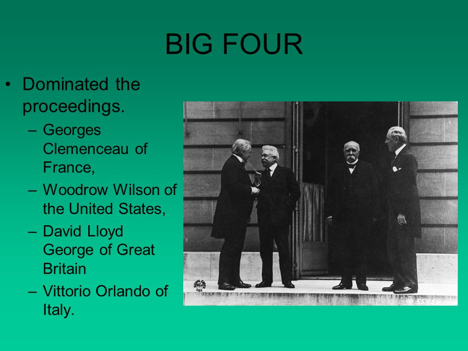 BIG FOUR Dominated the proceedings. Georges Clemenceau of France,