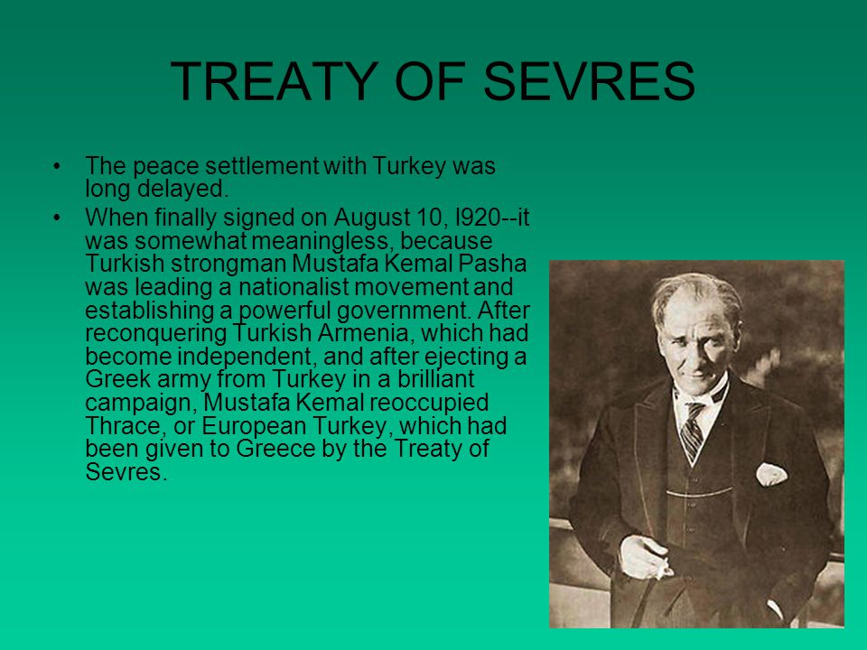 TREATY OF SEVRES The peace settlement with Turkey was long delayed.
