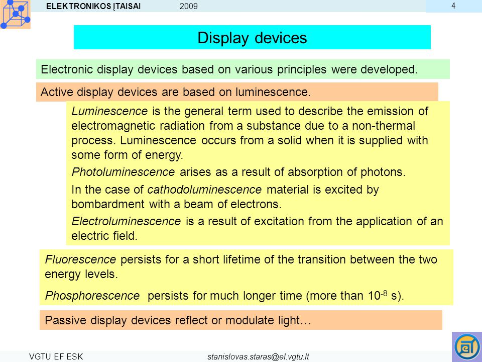 ELEKTRONIKOS ĮTAISAI 2009 4. Display devices. Electronic display devices based on various principles were developed.