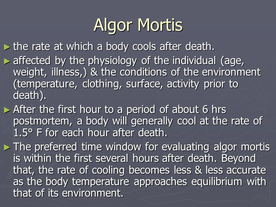 Algor Mortis the rate at which a body cools after death.