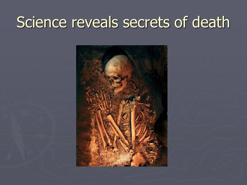 Science reveals secrets of death