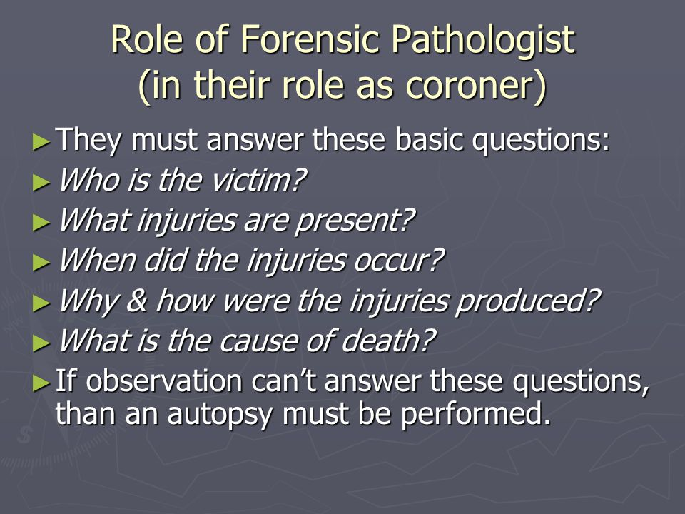 Role of Forensic Pathologist (in their role as coroner)