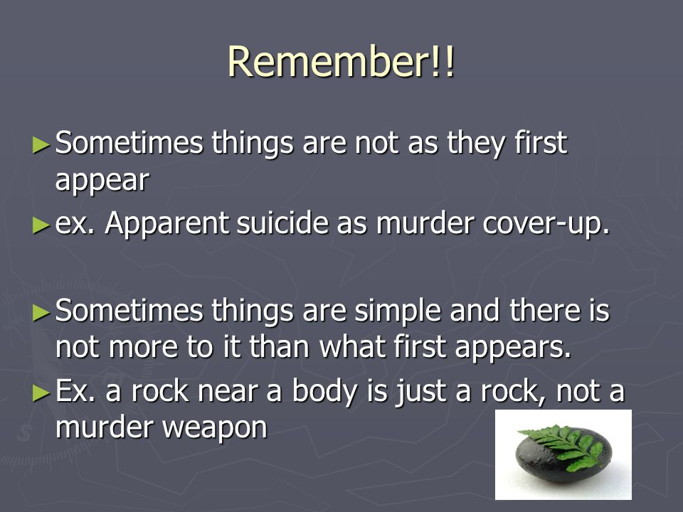 Remember!! Sometimes things are not as they first appear