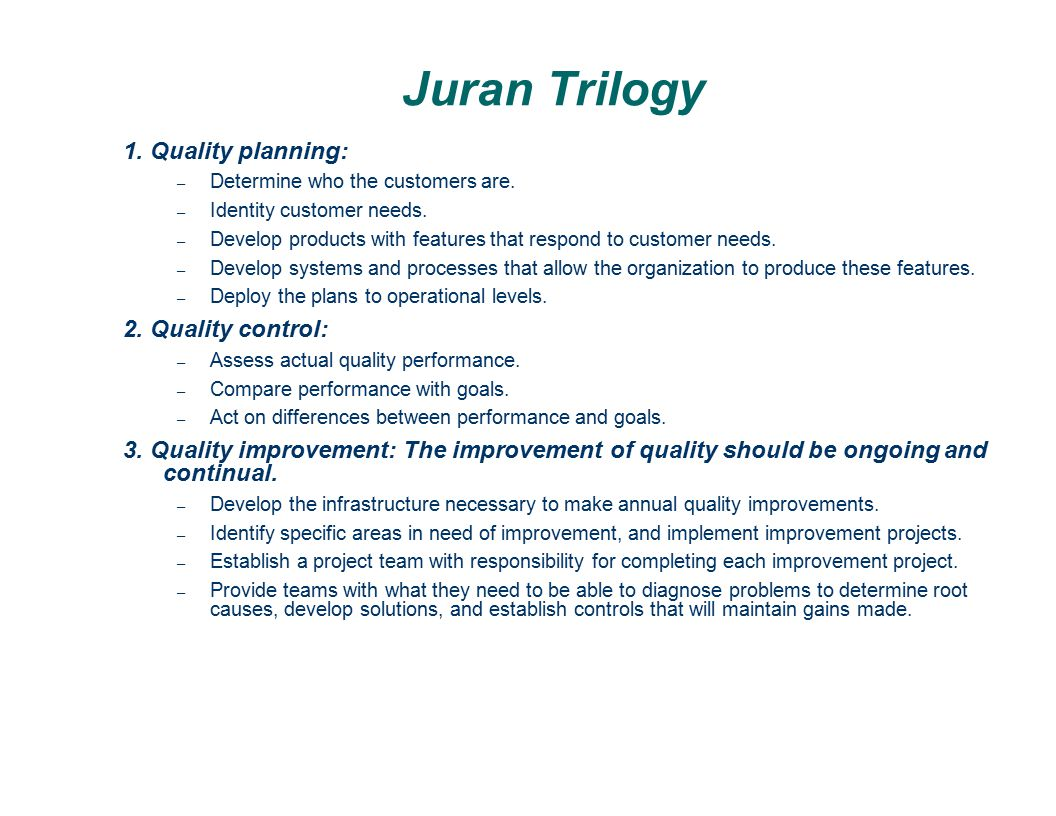 Juran Trilogy 1. Quality planning: 2. Quality control: