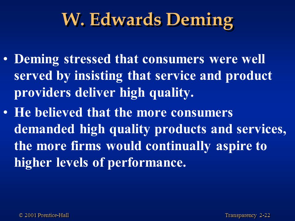W. Edwards Deming Deming stressed that consumers were well served by insisting that service and product providers deliver high quality.