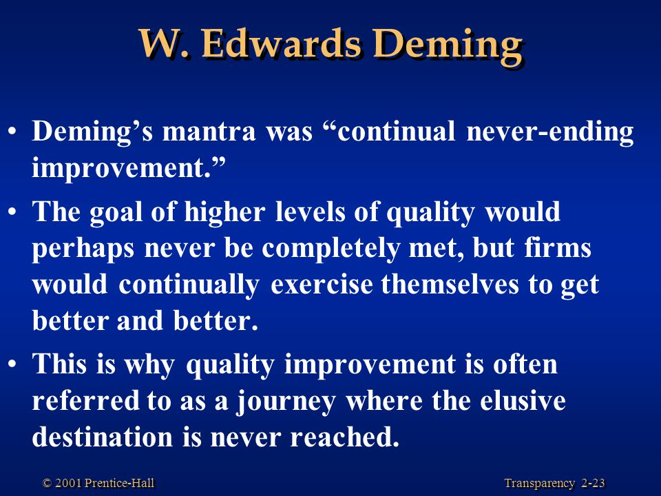 W. Edwards Deming Deming's mantra was continual never-ending improvement.
