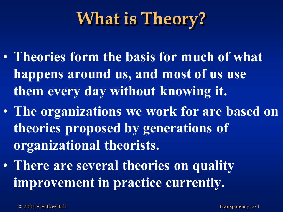 What is Theory Theories form the basis for much of what happens around us, and most of us use them every day without knowing it.
