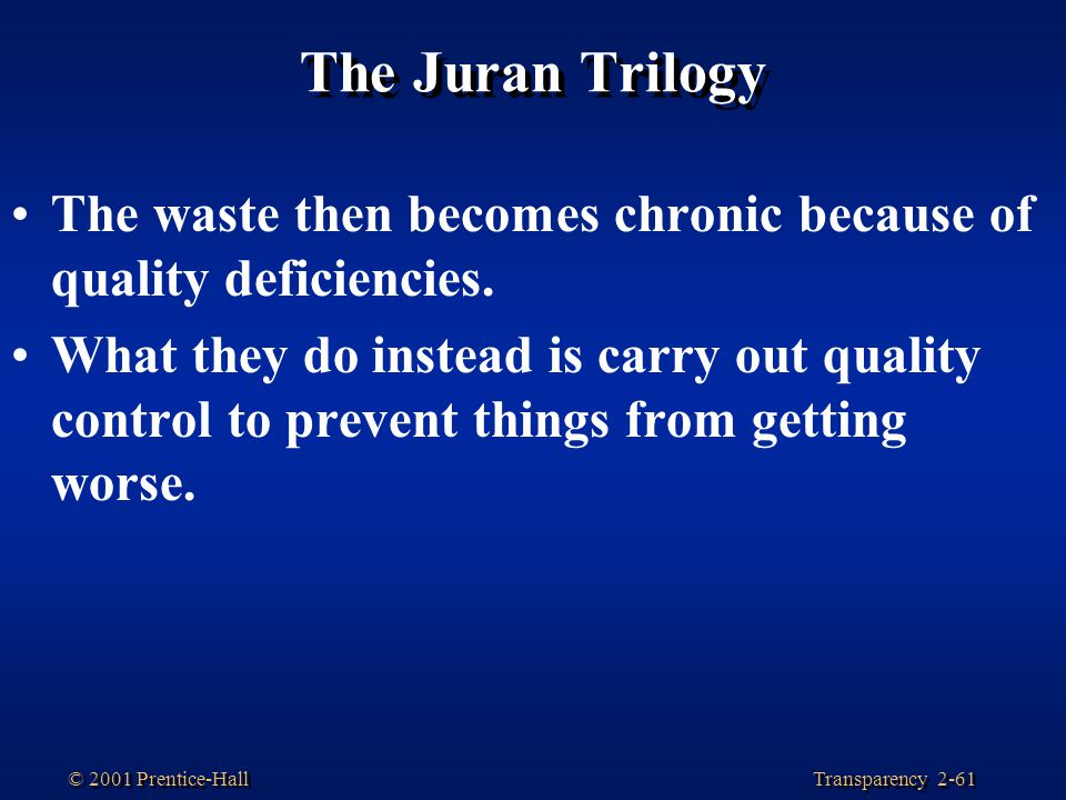 The Juran Trilogy The waste then becomes chronic because of quality deficiencies.