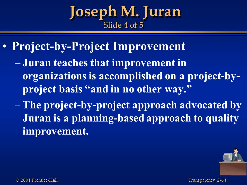 Joseph M. Juran Slide 4 of 5 Project-by-Project Improvement