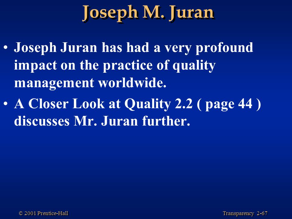 Joseph M. Juran Joseph Juran has had a very profound impact on the practice of quality management worldwide.