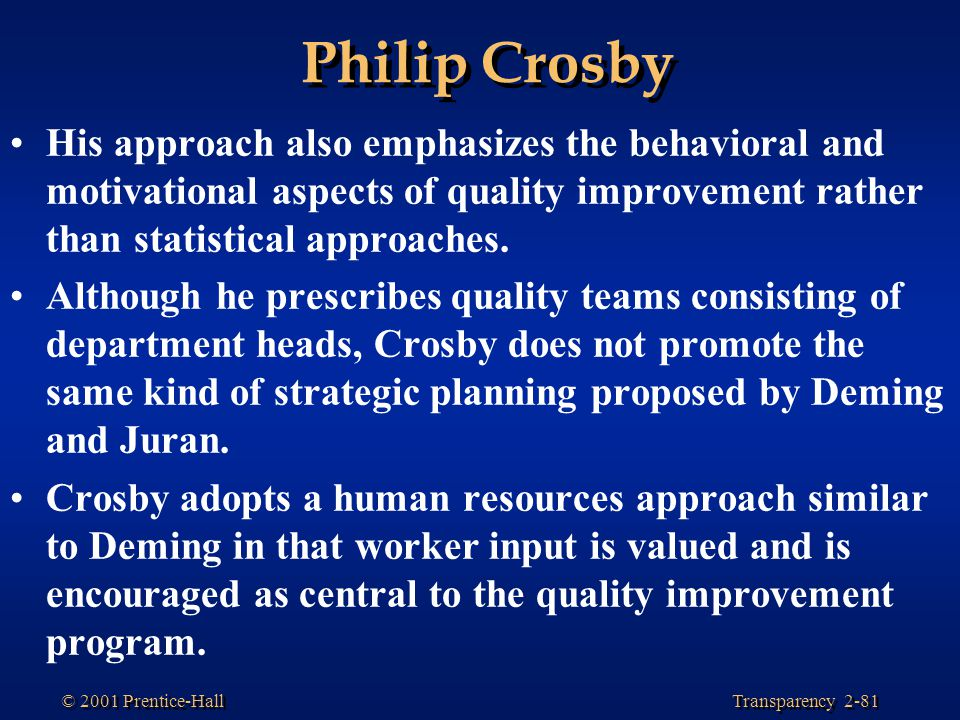 Philip Crosby His approach also emphasizes the behavioral and motivational aspects of quality improvement rather than statistical approaches.