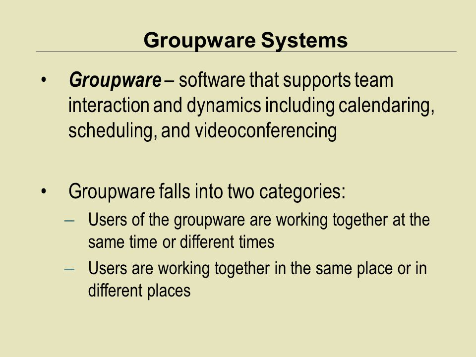 Groupware falls into two categories: