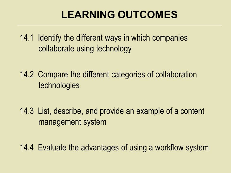 LEARNING OUTCOMES 14.1 Identify the different ways in which companies collaborate using technology.