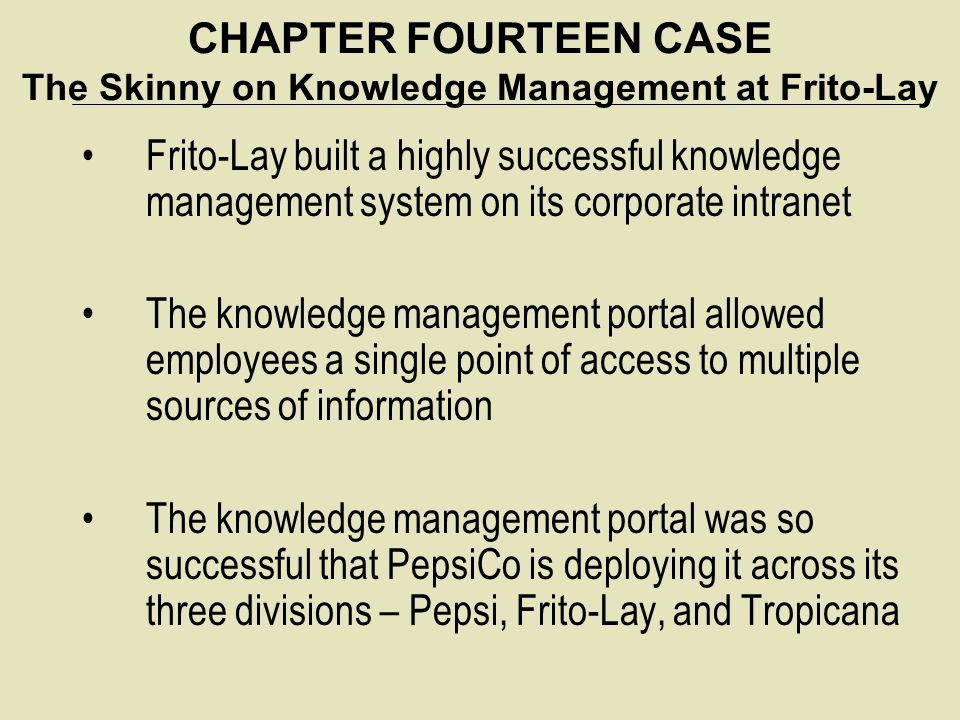 CHAPTER FOURTEEN CASE The Skinny on Knowledge Management at Frito-Lay