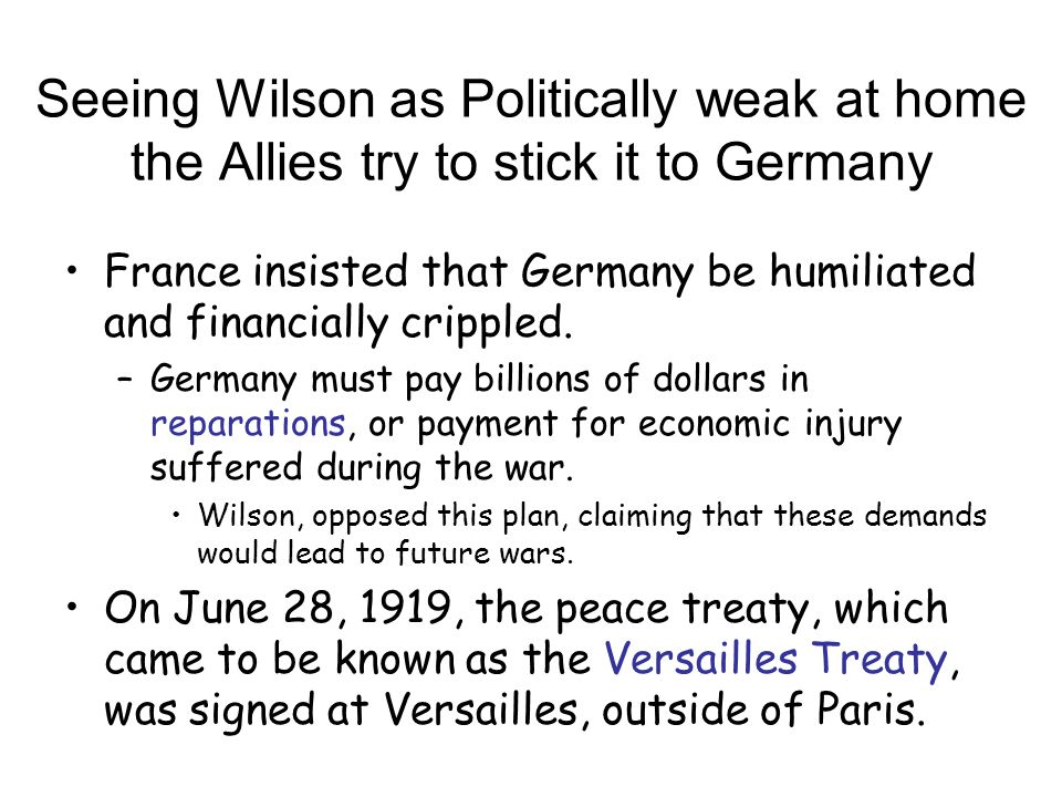 Seeing Wilson as Politically weak at home the Allies try to stick it to Germany