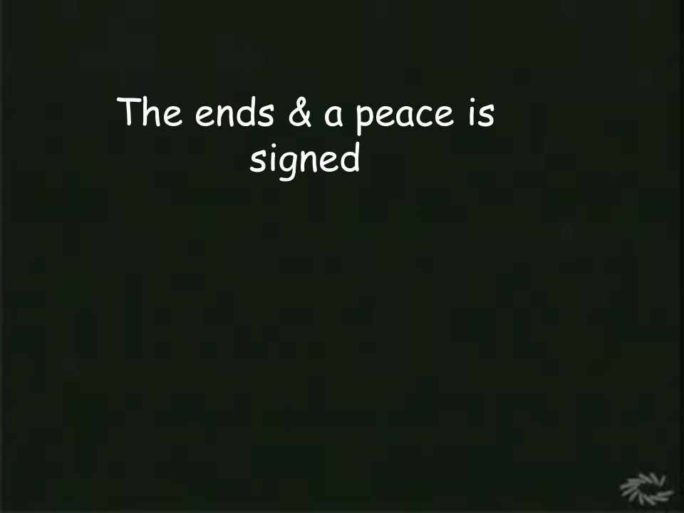 The war end & a peace treaty is signed