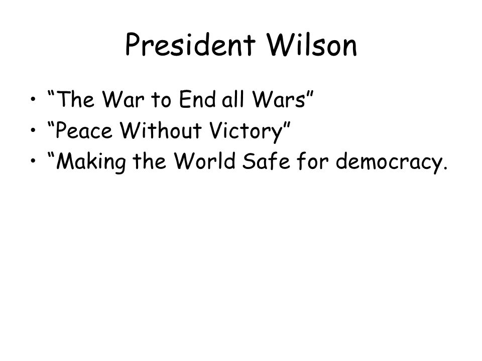 President Wilson The War to End all Wars Peace Without Victory