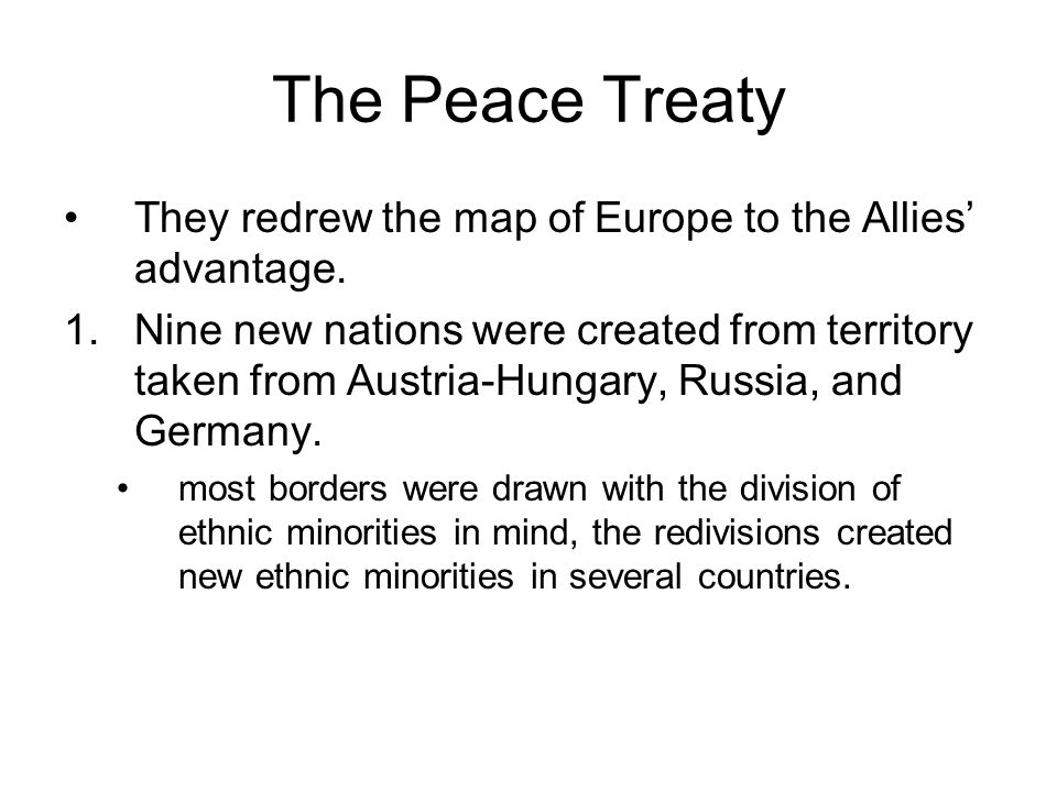 The Peace Treaty They redrew the map of Europe to the Allies' advantage.