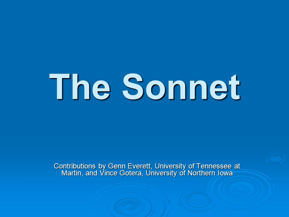 The Sonnet Contributions by Genn Everett, University of Tennessee at Martin, and Vince Gotera, University of Northern Iowa.
