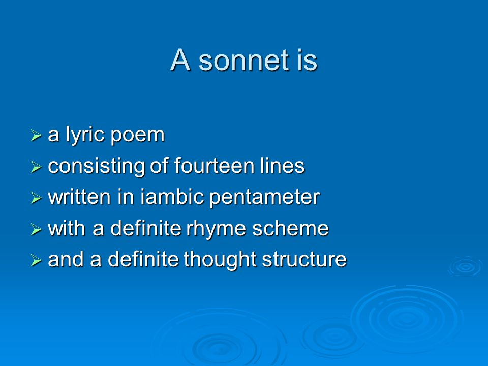 A sonnet is a lyric poem consisting of fourteen lines