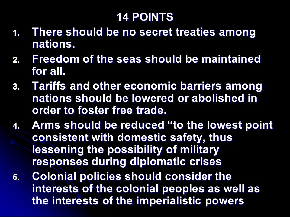 14 POINTS There should be no secret treaties among nations. Freedom of the seas should be maintained for all.