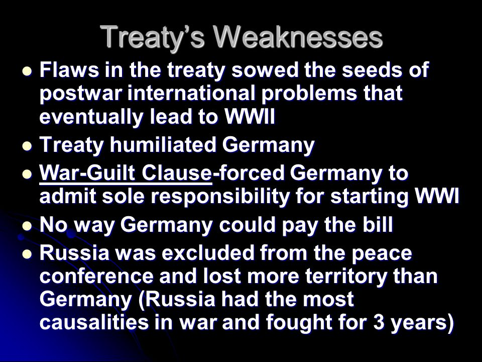Treaty's Weaknesses Flaws in the treaty sowed the seeds of postwar international problems that eventually lead to WWII.