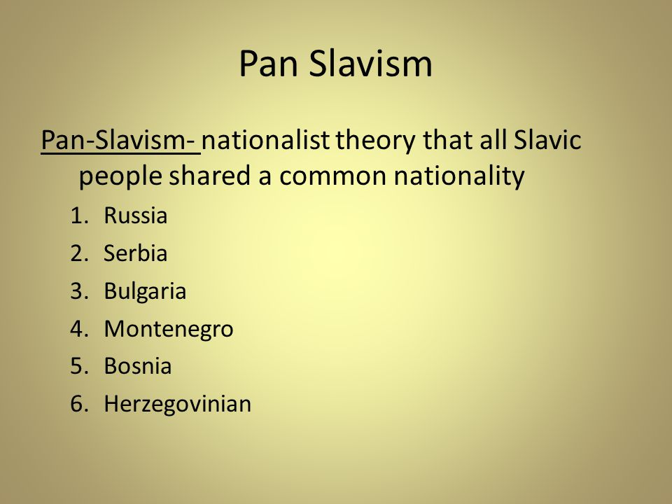 Pan Slavism Pan-Slavism- nationalist theory that all Slavic people shared a common nationality. Russia.