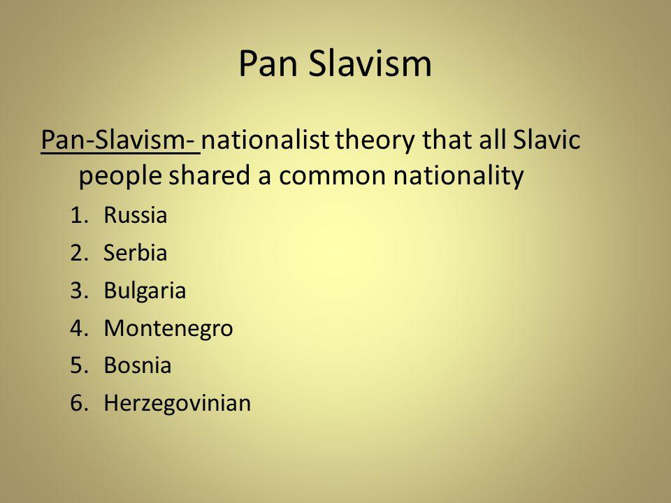 Pan Slavism Pan-Slavism- nationalist theory that all Slavic people shared a common nationality. Russia.