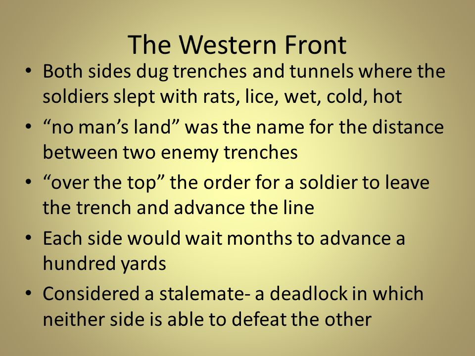The Western Front Both sides dug trenches and tunnels where the soldiers slept with rats, lice, wet, cold, hot.