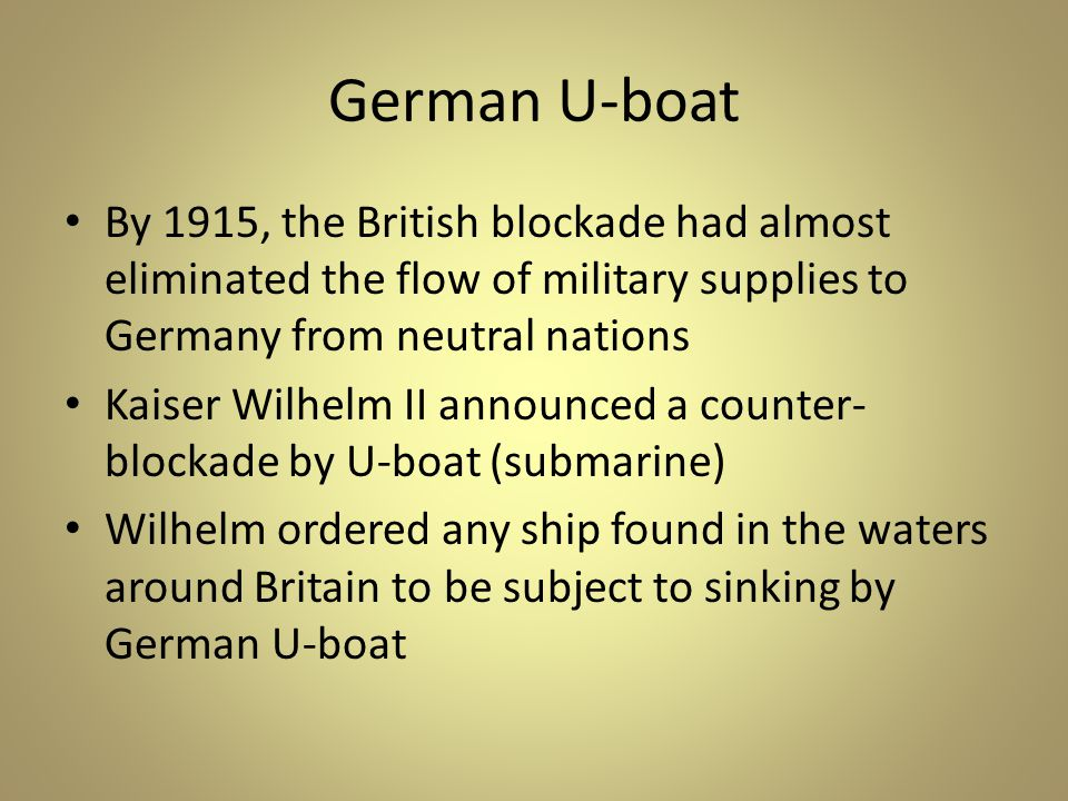 German U-boat By 1915, the British blockade had almost eliminated the flow of military supplies to Germany from neutral nations.