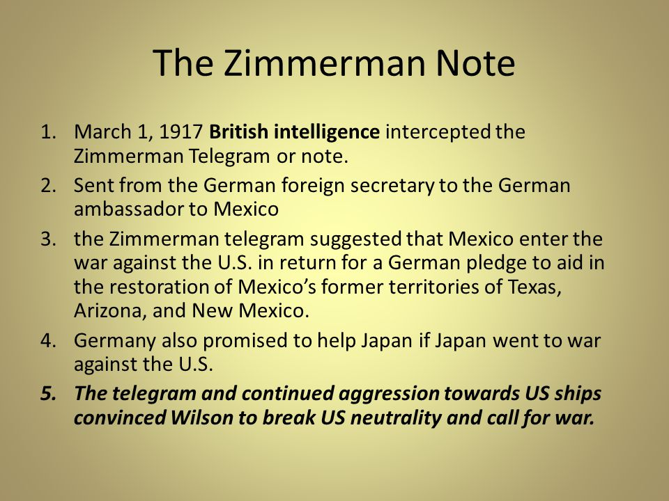 The Zimmerman Note March 1, 1917 British intelligence intercepted the Zimmerman Telegram or note.