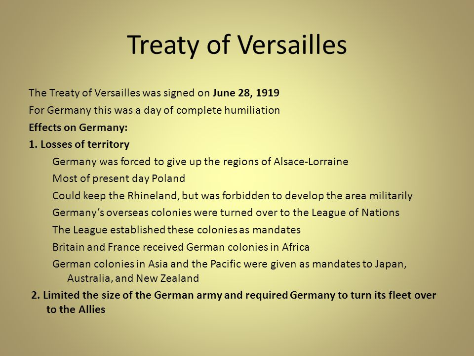 Treaty of Versailles The Treaty of Versailles was signed on June 28, 1919. For Germany this was a day of complete humiliation.