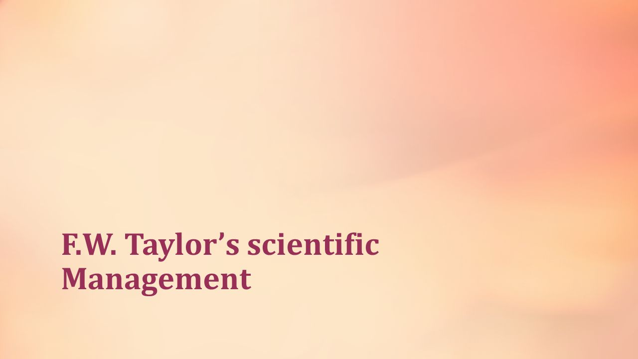 F.W. Taylor's scientific Management