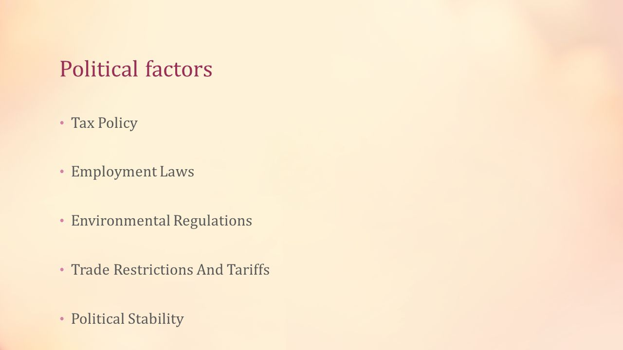 Political factors Tax Policy Employment Laws Environmental Regulations