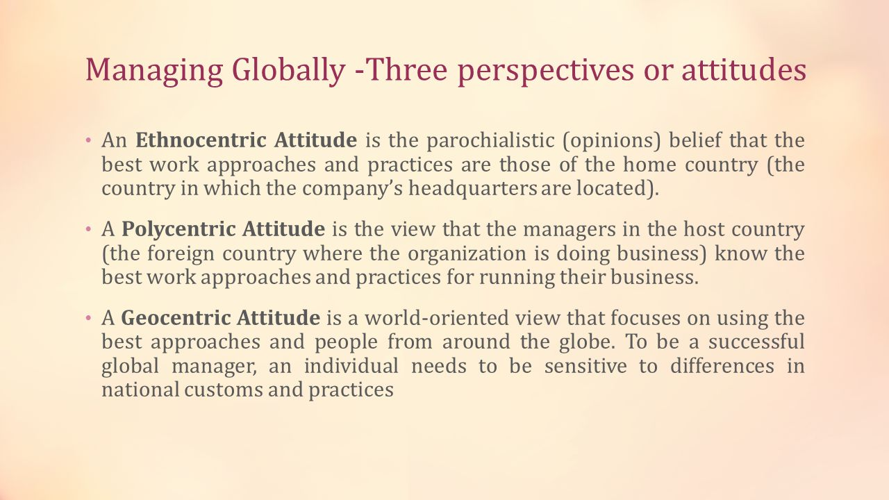 Managing Globally -Three perspectives or attitudes