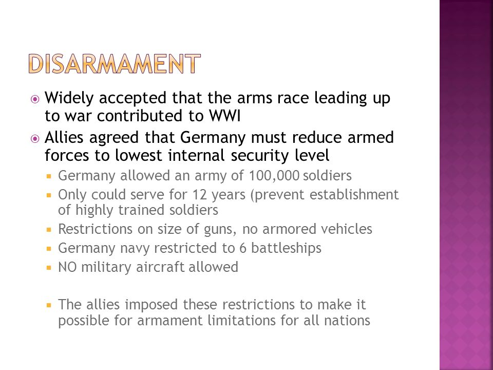 Disarmament Widely accepted that the arms race leading up to war contributed to WWI.