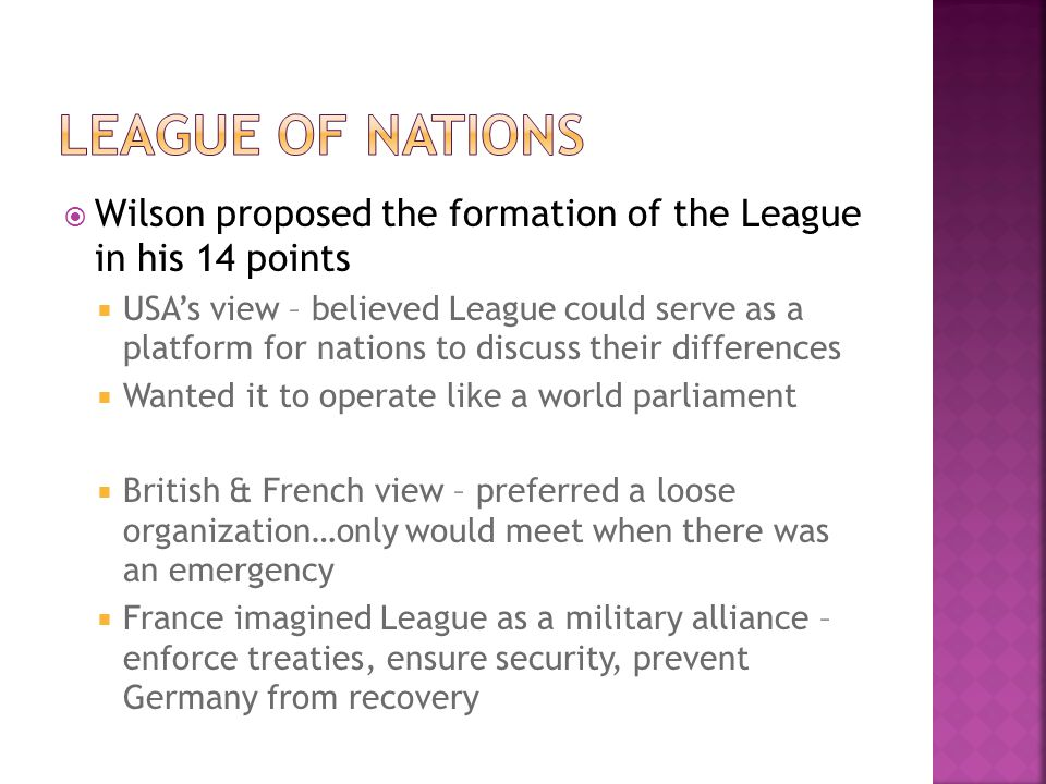 League of nations Wilson proposed the formation of the League in his 14 points.