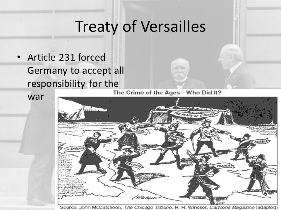 Treaty of Versailles Article 231 forced Germany to accept all responsibility for the war