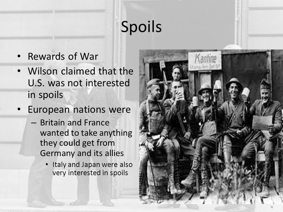 Spoils Rewards of War. Wilson claimed that the U.S. was not interested in spoils. European nations were.